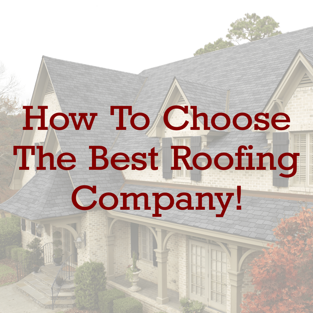 How To Choose The Best Roofing Company!